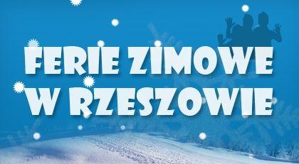 Aktualności Rzeszów | Ferie zimowe w Rzeszowie