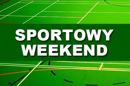 Sportowe wydarzenia weekendu